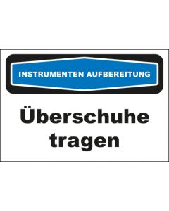 Hinweis-Schild Instrumentenaufbereitung Überschuhe tragen
