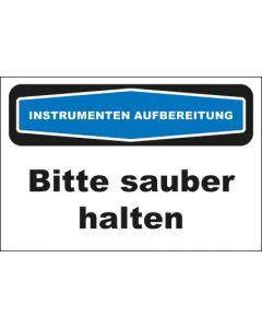 Hinweis-Schild Instrumentenaufbereitung Bitte sauber halten