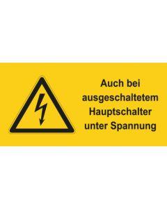 Warnhinweis Elektrotechnik Auch bei ausgeschaltetem Hauptschalter unter Spannung · mit Warnzeichen