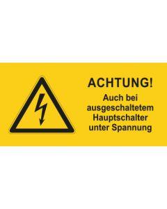 Warnhinweis Elektrotechnik ACHTUNG! Auch bei ausgeschaltetem Hauptschalter unter Spannung · mit Warnzeichen